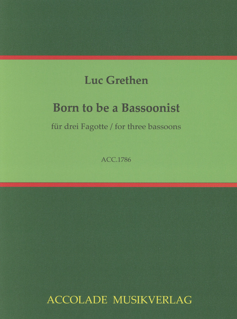 Grethen, Luc % Born to be a Bassoonist (Score & Parts)-3BSN