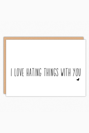 Love Hating Things With You Greeting Card