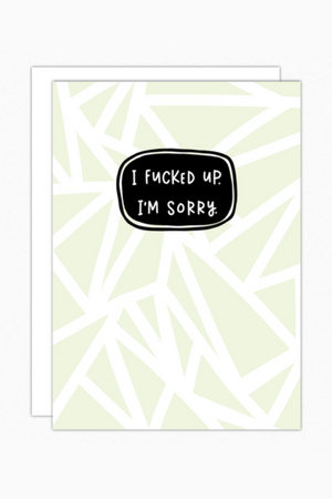 Fucked Up I'm Sorry Greeting Card