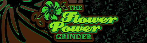 The Flower Power Grinder