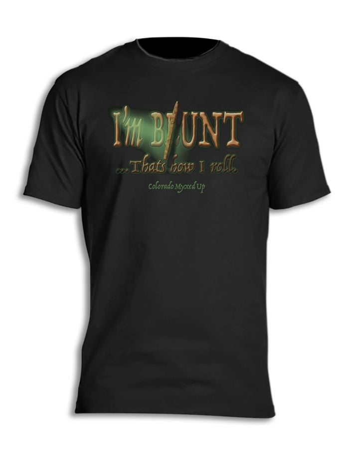 I'm Blunt ... That's how I roll Myxed Up T-Shirt