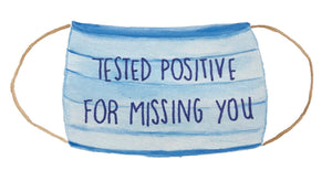 Tested Positive for Missing You!