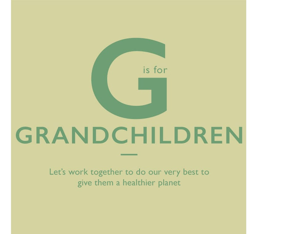 G is for Grandchildren. Let's work together to do our very best to give them a healthier planet