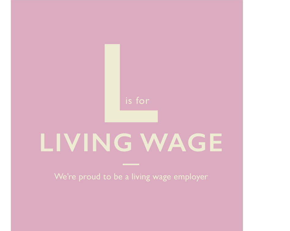 L is for Living Wage. We're proud to be a living wage employer