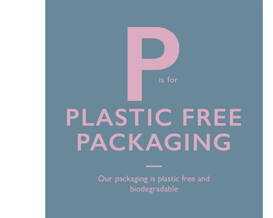 P is for Plastic Free Packaging. Our packaging is plastic free and biodegradable