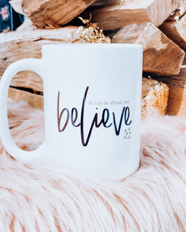 do not be afraid. just BELIEVE ceramic mug