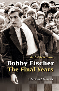 Bobby Fischer – The Final Years. A Personal Memoir<br><small><i>Garðar Sverrisson</i></small></p>