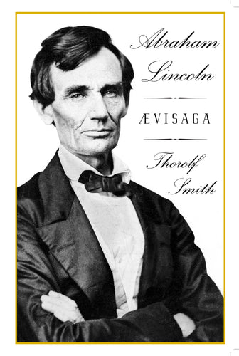 Abraham Lincoln <br><small><i>Thorolf Smith</i></small></p>