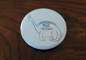 Encouraging Dinosaur Lyric Button: Come on, princess, gotta try today!