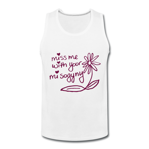 Miss Me With Your Misogyny Men's Tank (click to see all colors!) - white