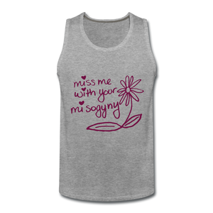 Miss Me With Your Misogyny Men's Tank (click to see all colors!) - heather gray