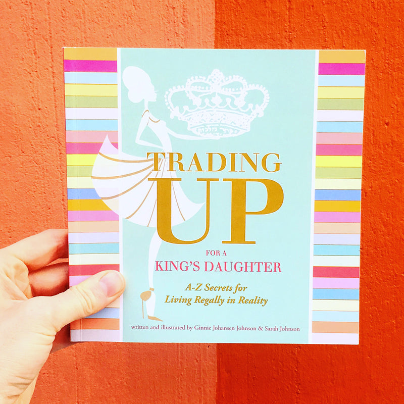 Trading Up for a King's Daughter • A-Z Secrets for Living Regally in Reality
