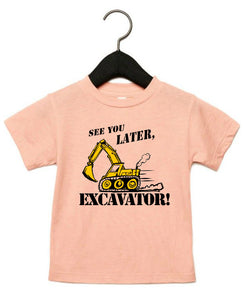 See You Later Excavator! Fantastic toddler shirt