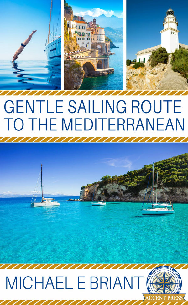 Gentle Sailing Routes to the Mediterranean - Accent Press