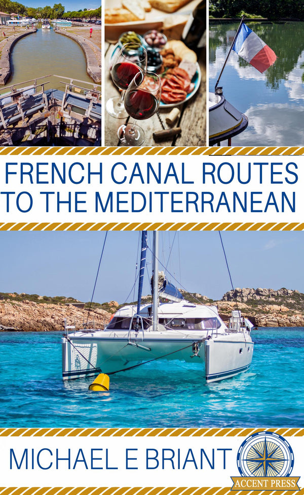 French Canal Routes to the Mediterranean - Accent Press