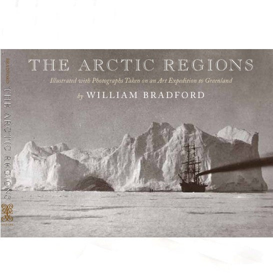 The Arctic Regions: By William Bradford