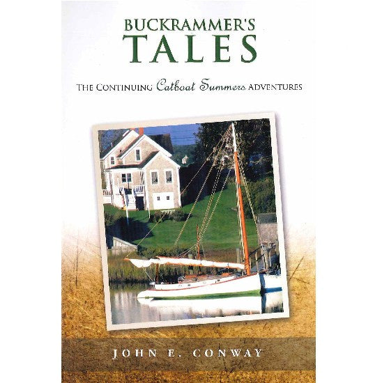 Buckrammer's Tales: The Continuing Catboat Summers Adventures