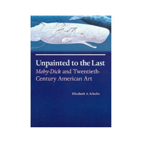 Unpainted to the Last Moby-Dick and Twentieth-Century American Art