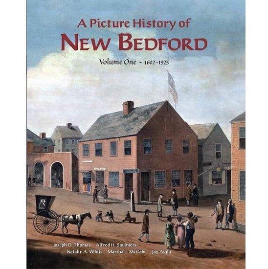 A Picture History of New Bedford: Volume One — 1602-1925
