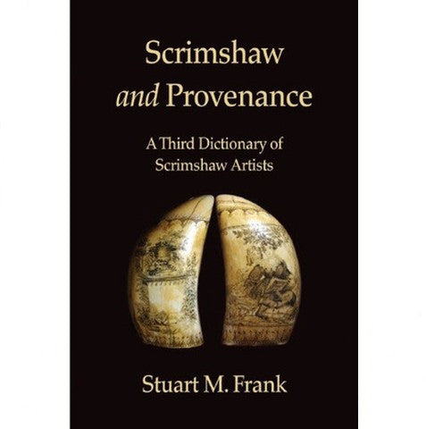 Scrimshaw and Provenance: A Third Dictionary of Scrimshaw Artists