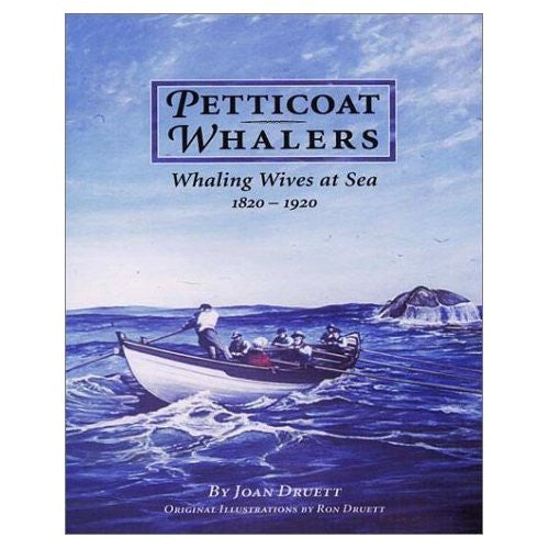 Petticoat Whalers: Whaling Wives at Sea 1820-1920