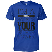 Load image into Gallery viewer, I'm A Father, What's Your Super Power?