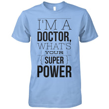 Load image into Gallery viewer, I'm A Doctor, What's Your Super Power?
