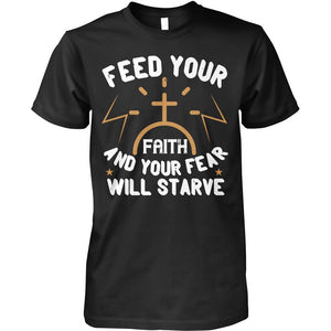 Feed Your Faith And Your Fears Will Starve