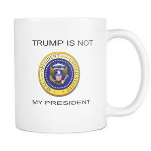 TRUMP IS NOT MY PRESIDENT 11 OUNCE DOUBLE SIDED COFFEE MUG