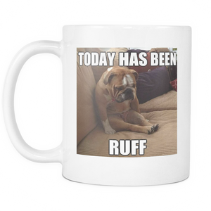 Today has been ruff 11 ounce double sided mug
