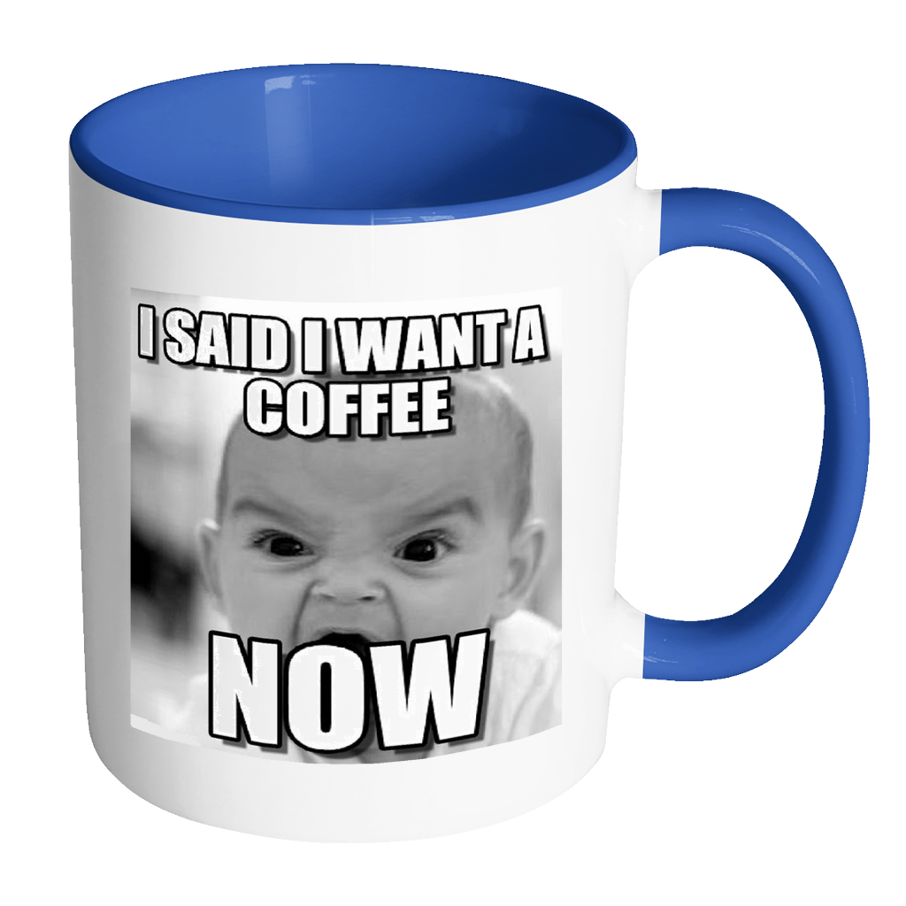 Baby meme want coffee now accent 11 ounce coffee mug