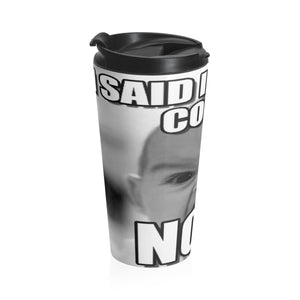 Baby meme want coffee now Stainless Steel Travel Mug