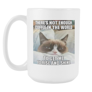 Rise and Shine Funny Cat meme double sided 15 ounce coffee mug