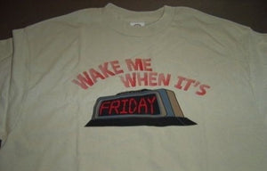 WAKE ME WHEN IT'S FRIDAY FUNNY T SHIRT