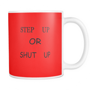 Step up or Shut up 11 ounce double sided coffee mug