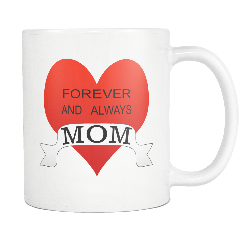 Forever and always MOM 11 ounce double sided coffee mug