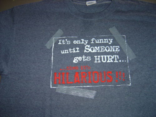 SOMEONE GETS HURT FUNNY T SHIRT