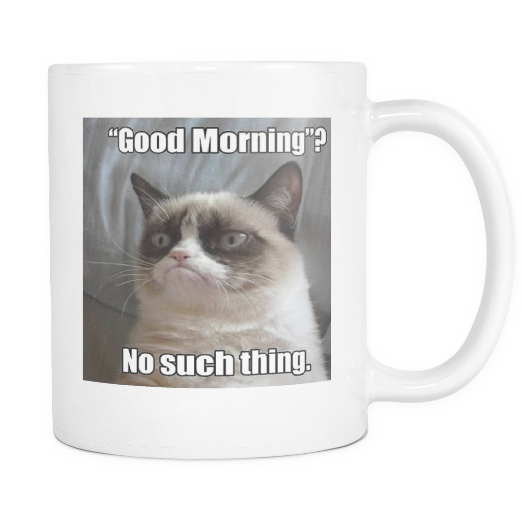 GOOD MORNING  COFFEE CAT MEME DOUBLE SIDED 11 OUNCE MUG