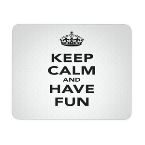 KEEP CALM AND HAVE FUN MOUSEPAD