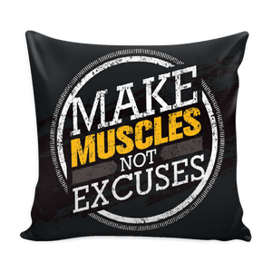 Make muscles not excuses pillow cover