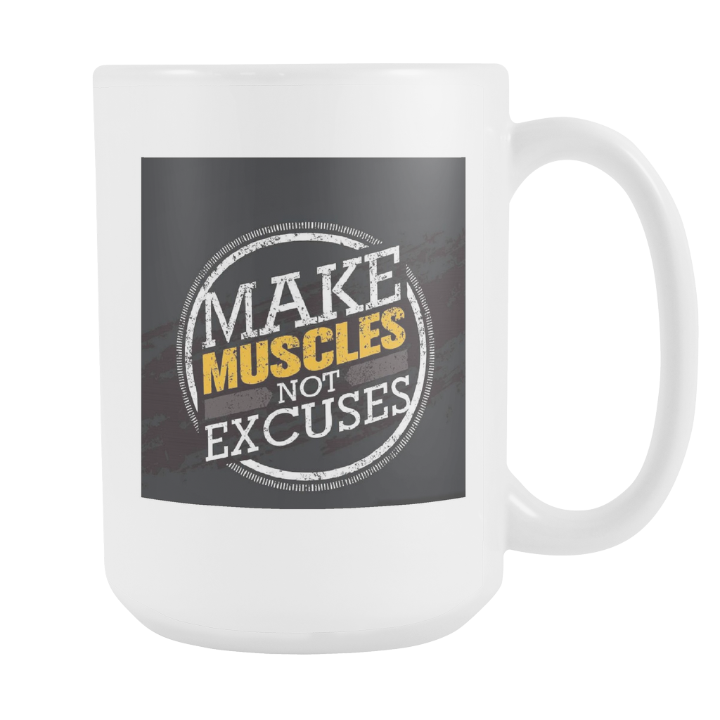 Make muscles not excuses double sided 15 ounce coffee mug