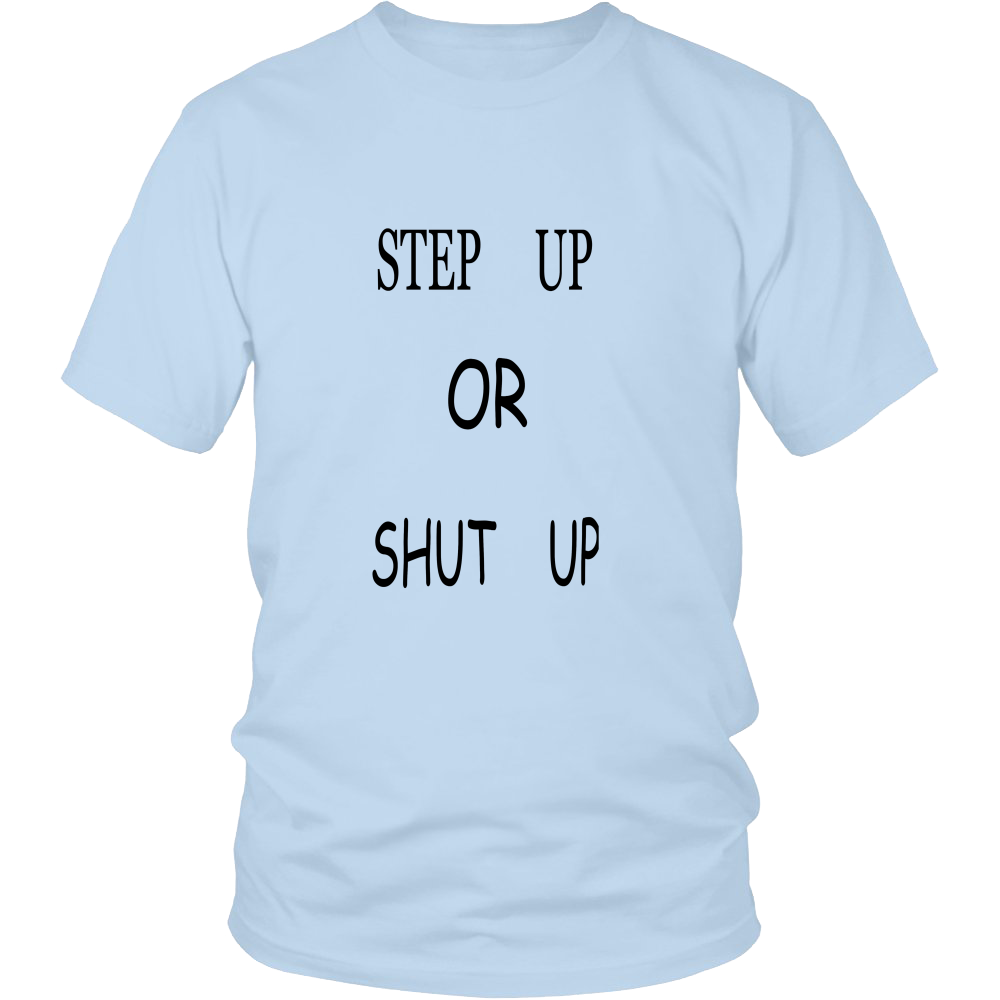 STEP UP OR SHUT UP UNISEX DISTRICT TEE SHIRT