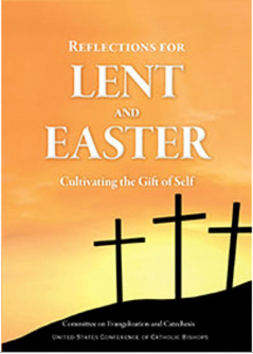Reflections for Lent and Easter: Cultivating the Gift of Self