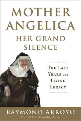 Mother Angelica: Her Grand Silence The Last Years and Living Legacy (Hardback)