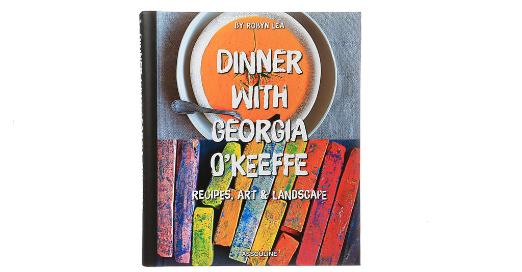 Recipes from Georgia O'Keeffe's Kitchen - New Cookbook Launches Inspired by the Artist