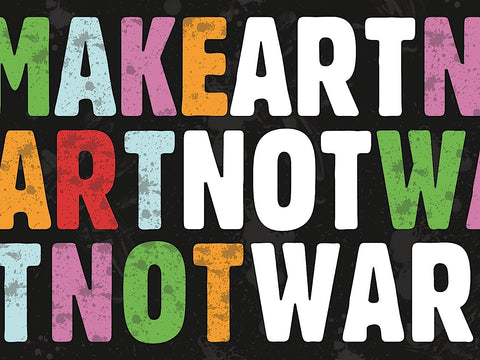 Make Art Not War -  Erin Clark - McGaw Graphics