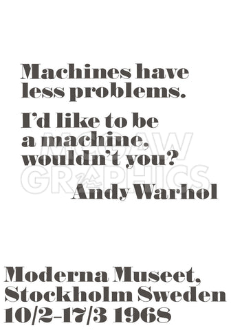 Machines have less problems. -  Andy Warhol/ John Melin - McGaw Graphics