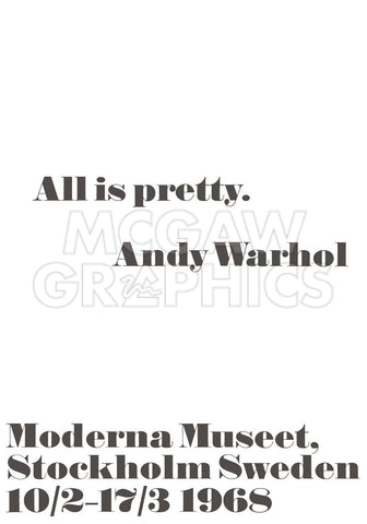All is pretty. -  Andy Warhol/ John Melin - McGaw Graphics