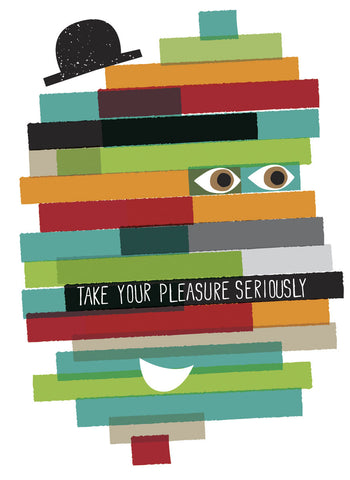 Take Your Pleasure Seriously -  Anthony Peters - McGaw Graphics