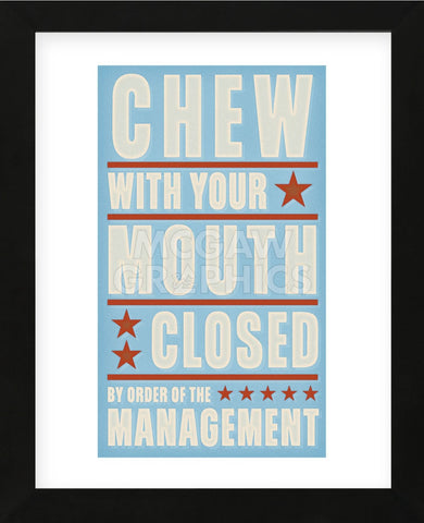 Chew with your Mouth Closed (Framed) -  John W. Golden - McGaw Graphics